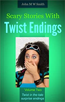 Scary Stories With Twist Endings Volume Two by [Smith, John M W]