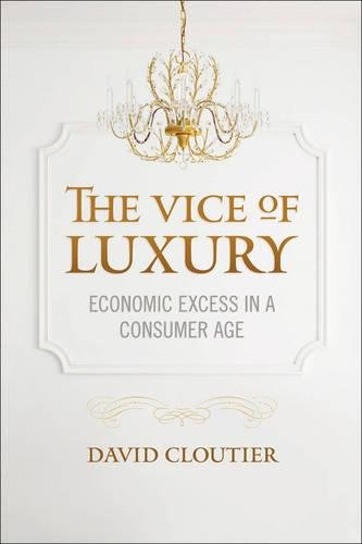 The Vice of Luxury: Economic Excess in a Consumer Age (Moral Traditions)