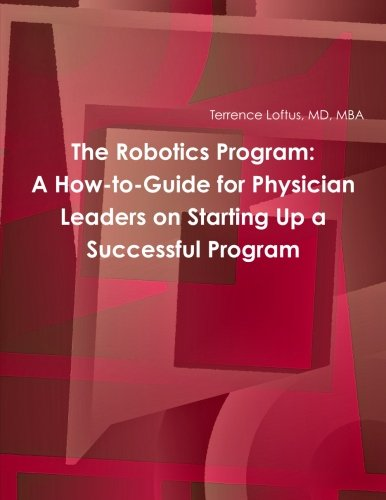The Robotics Program  A How To Guide For Physician Leaders On Starting Up A Successful Program