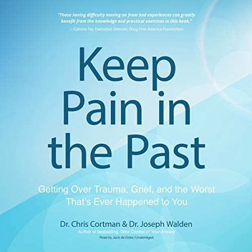 Keep Pain in the Past: Getting Over Trauma, Grief, and the Worst That's Ever Happened to You by Blackstone Audio, Inc.