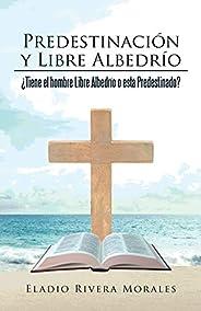Predestinación y Libre Albedrío: ¿tiene El Hombre Libre Albedrío O Está Predestinado?