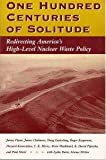 img - for One Hundred Centuries Of Solitude: Redirecting America's High-level Nuclear Waste Policies book / textbook / text book