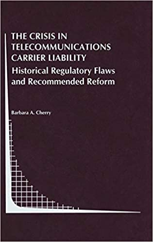 The Crisis in Telecommunications Carrier Liability Historical Regulatory Flaws and Recommended Reform