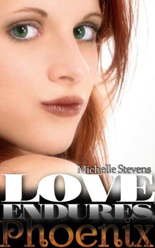 Michelle Stevens - Love Endures, Phoenix (Phoenix Reborn) (Phoenix Series Book 2)