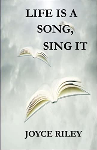 Life is a Song, Sing It: Mrs Joyce Riley: 9781495463532