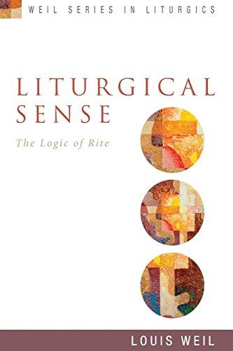Liturgical Sense: The Logic of Rite (Weil Series in Liturgics)