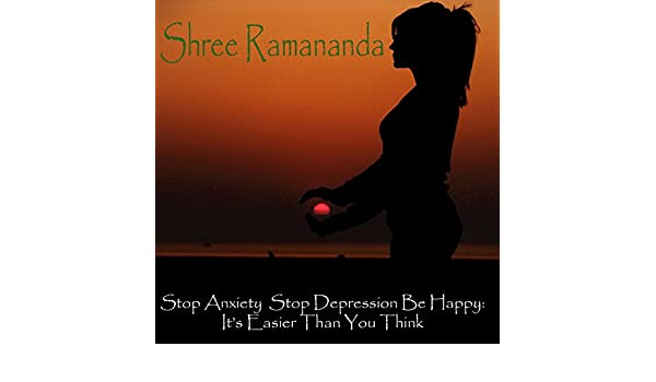 Stop Anxiety Stop Depression Be Happy, Ch. 7 by Shree ...