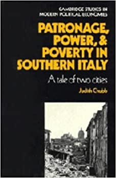 Book Patronage, Power and Poverty in Southern Italy: A Tale of Two Cities (Cambridge Studies in Modern Political Economies) by Dr Judith Chubb (1983-01-28)