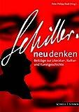 Schiller Neu Denken : Beiträge Zur Literatur-, Kultur- und Kunstgeschichte, Riedl, Peter Philipp, 3795418348