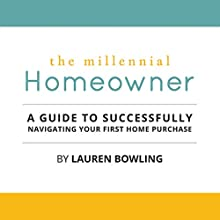 The Millennial Homeowner: A Guide to Successfully Navigating Your First Home Purchase Audiobook by Lauren Bowling Narrated by Suzanne T. Fortin