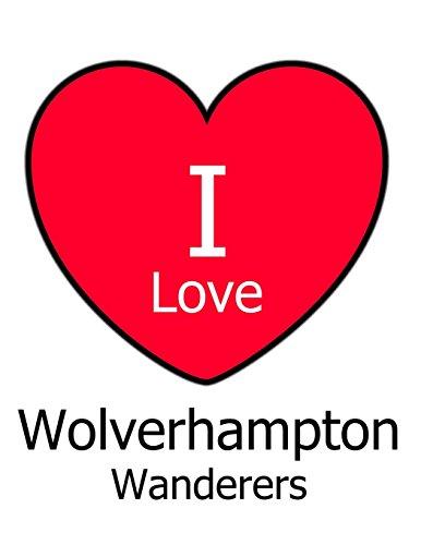 I Love Wolverhampton Wanderers: White Notebook/Notepad for Writing 100 Pages Wolverhampton Wanderers Football Gift for Men, Women, Boys & Girls Wolverhampton Football