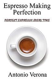 Espresso Making Perfection: Perfect Espresso Every Time