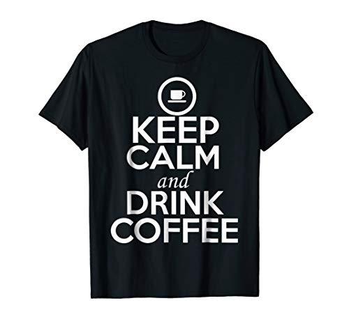 Funny Coffee Lovers Shirt | Keep Calm and Drink Coffee