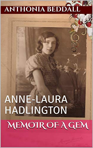 MEMOIR OF A GEM: ANNE-LAURA HADLINGTON