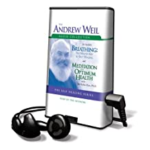 The Andrew Weil Audio Collection: Breathing: The Masterkey to Self Healing/Meditation for Optimum Health [With Earbuds]