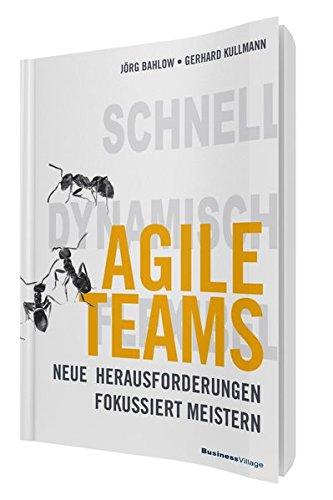 Agile Teams: Neue Herausforderungen fokussiert meistern Taschenbuch – 14. März 2018 Jörg Bahlow Gerhard Kullmann BusinessVillage 386980369X