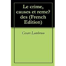 Le crime, causes et remèdes (French Edition)
