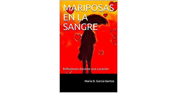 MARIPOSAS EN LA SANGRE: Reflexiones durante una curación (Spanish Edition) - Kindle edition by Maria D. Garcia-Santos. Health, Fitness & Dieting Kindle ...