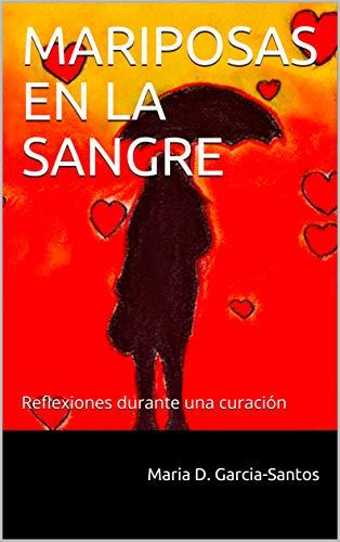 MARIPOSAS EN LA SANGRE: Reflexiones durante una curación (Spanish Edition) by [Garcia