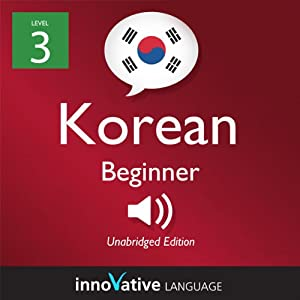 Learn Korean with Innovative Language's Proven Language System - Level 3: Beginner Korean Audiobook