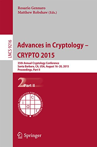 Download Advances in Cryptology — CRYPTO 2015: 35th Annual Cryptology Conference, Santa Barbara, CA, USA, August 16-20, 2015, Proceedings, Part II (Lecture Notes in Computer Science) Pdf