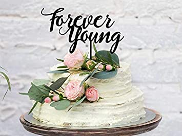 Birthday Cake Topper Forever Young Adults Party Decoration Made To Order Supplies