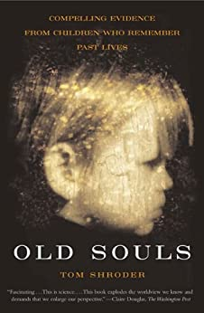 Old Souls: Compelling Evidence from Children Who Remember Past Lives (Scientific Search for Proof of Past Lives) by [Shroder, Thomas]