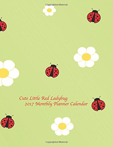 Cute Little Red Ladybug 2017 Monthly Planner Calendar: 16 Month August 2016-December 2017 Calendar with Large 8.5x11 Pages ebook