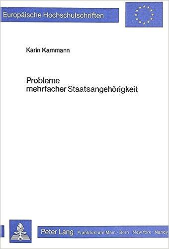 Probleme Mehrfacher Staatsangehoerigkeit: Unter Besonderer Beruecksichtigung Des Voelkerrechts (Europaeische Hochschulschriften / European University Studie)