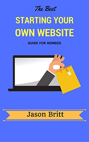 The Best Starting Your Own Website Guide for Newbies (Sales Funnel Marketing Guides Book 4)