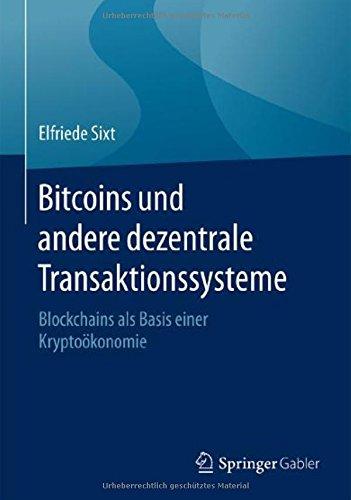 Bitcoins und andere dezentrale Transaktionssysteme: Blockchains als Basis einer Kryptoökonomie Taschenbuch – 9. September 2016 Elfriede Sixt Springer Gabler 3658028432 Verwaltung
