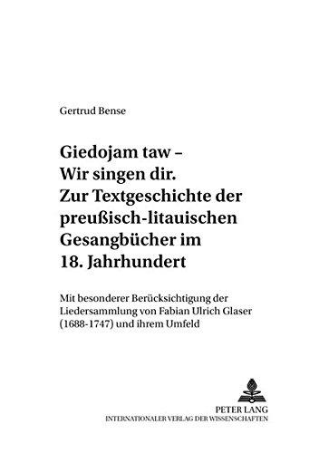 «Giedojam taw – Wir singen dir»- Zur Textgeschichte der preußisch-litauischen Gesangbücher im 18. Jahrhundert: Mit besonderer Berücksichtigung der ... linguistiques et textuelles) (German Edition)