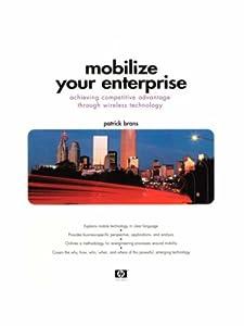 Mobilize Your Enterprise: Achieving Competitive Advantage Through Wireless Technology Pat Brans