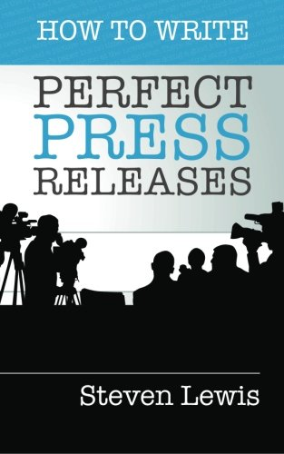 How to Write Perfect Press Releases: Grow Your Business with Free Media Coverage (2nd Edition)