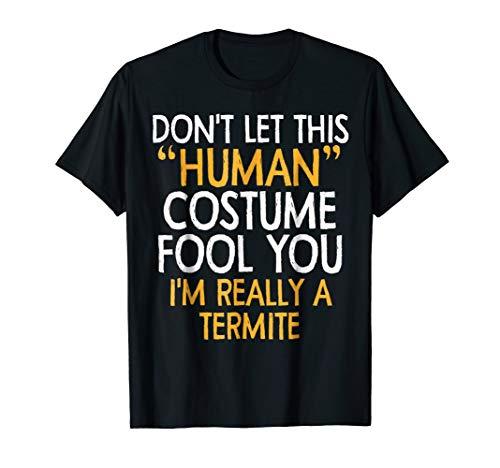 Termite human Costume Tshirt Halloween 2018 Tshirt Gift idea