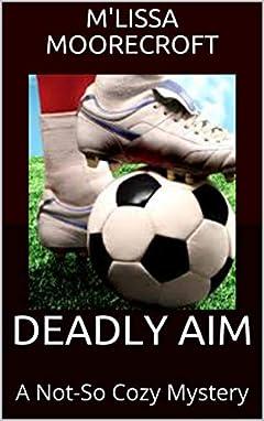 DEADLY AIM: A Not-So Cozy Mystery
