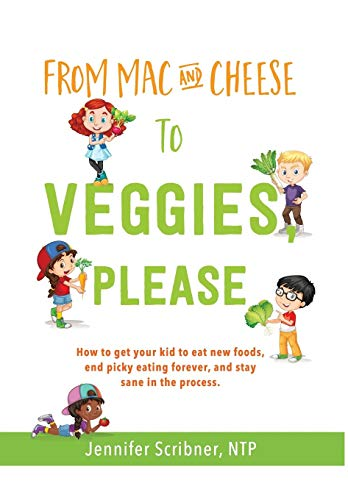 From Mac & Cheese to Veggies, Please.: How to Get Your Kid to Eat New Foods, End Picky Eating Forever, and Stay Sane in the Process