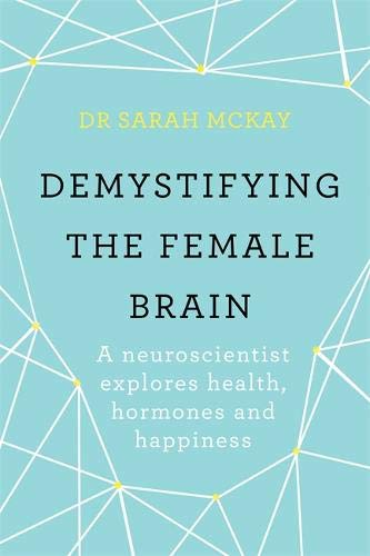 Demystifying The Female Brain: A neuroscientist explores health hormones and happiness