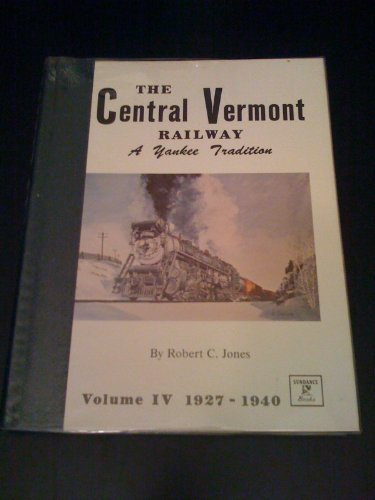 Central Vermont Railway - The Central Vermont Railway: A Yankee Tradition. Vol IV 1927 - 1940