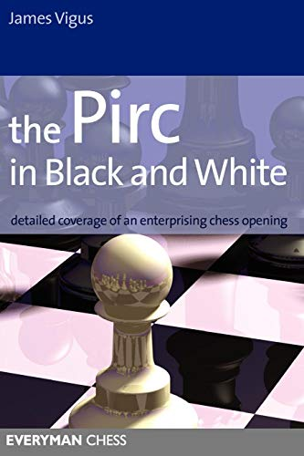 (Pirc in Black and White: Detailed Coverage Of An Enterprising Chess Opening (Everyman Chess))