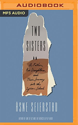 Two Sisters: A Father, His Daughters, and Their Journey into the Syrian Jihad by Audible Studios on Brilliance Audio