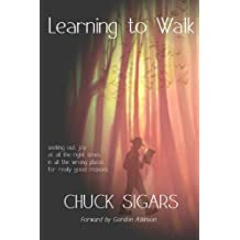 Learning to Walk: Seeking out joy, at all the right times, in all the wrong places, for really good reasons.