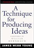 A Technique for Producing Ideas (McGraw-Hill Advertising Classic) by Young, James (2003) Paperback