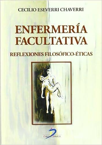 Enfermería facultativa: Reflexiones filosófico-éticas: Amazon.es: Cecilio Eseverri Chaverri: Libros