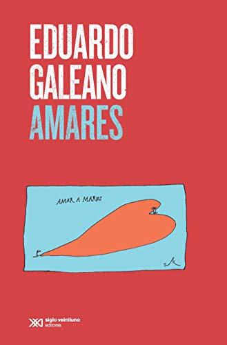 Amares (Biblioteca Eduardo Galeano) (Spanish Edition)