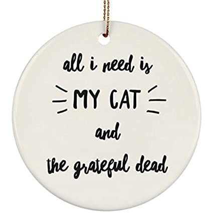 Grateful Dead Christmas Ornament.Amazon Com Epicura All I Need Is My Cat And The Grateful