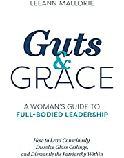 Guts and Grace: A Woman's Guide to Full-Bodied Leadership