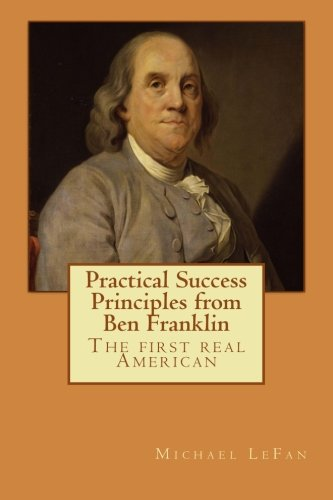 Download Practical Success Principles from Ben Franklin: The first real American pdf