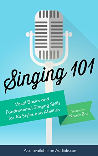 Singing 101: Vocal Basics and Fundamental Singing Skills for All...