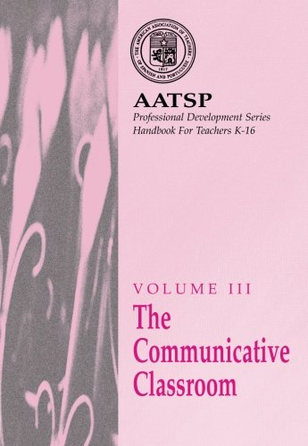 The Communicative Classroom: AATSP Professional Development Series Handbook Vol. III (World Languages)